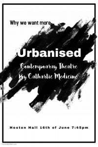 Urbanised Contemporary Theatre by Cathartic medicine at Hoxton Hall